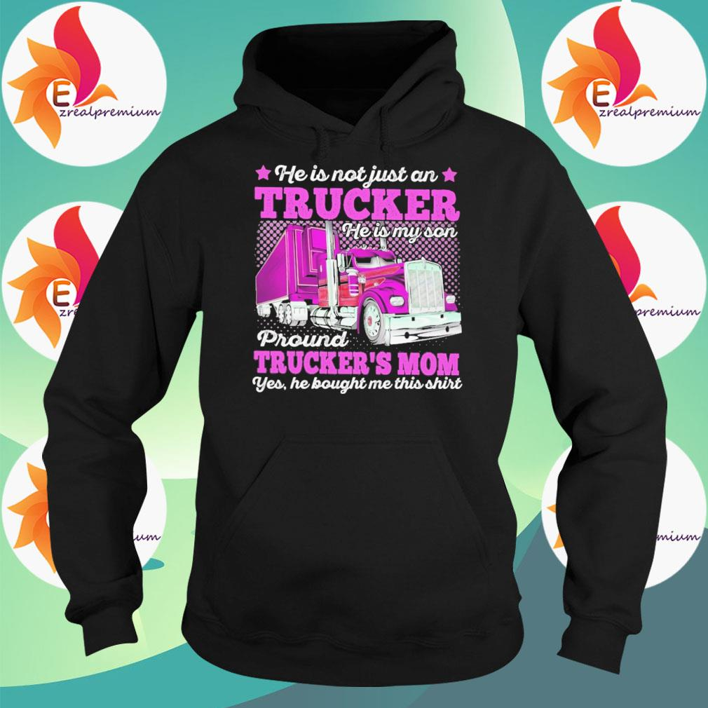 He is not just a Trucker proud Truckers Mom yes he bought me this s Hoodie