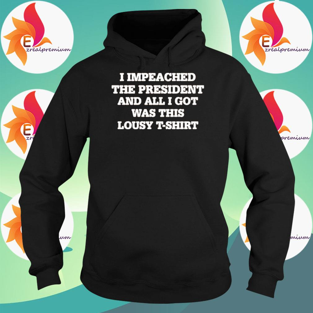 I Impeached The President And All I Got Was This Lousy s Hoodie