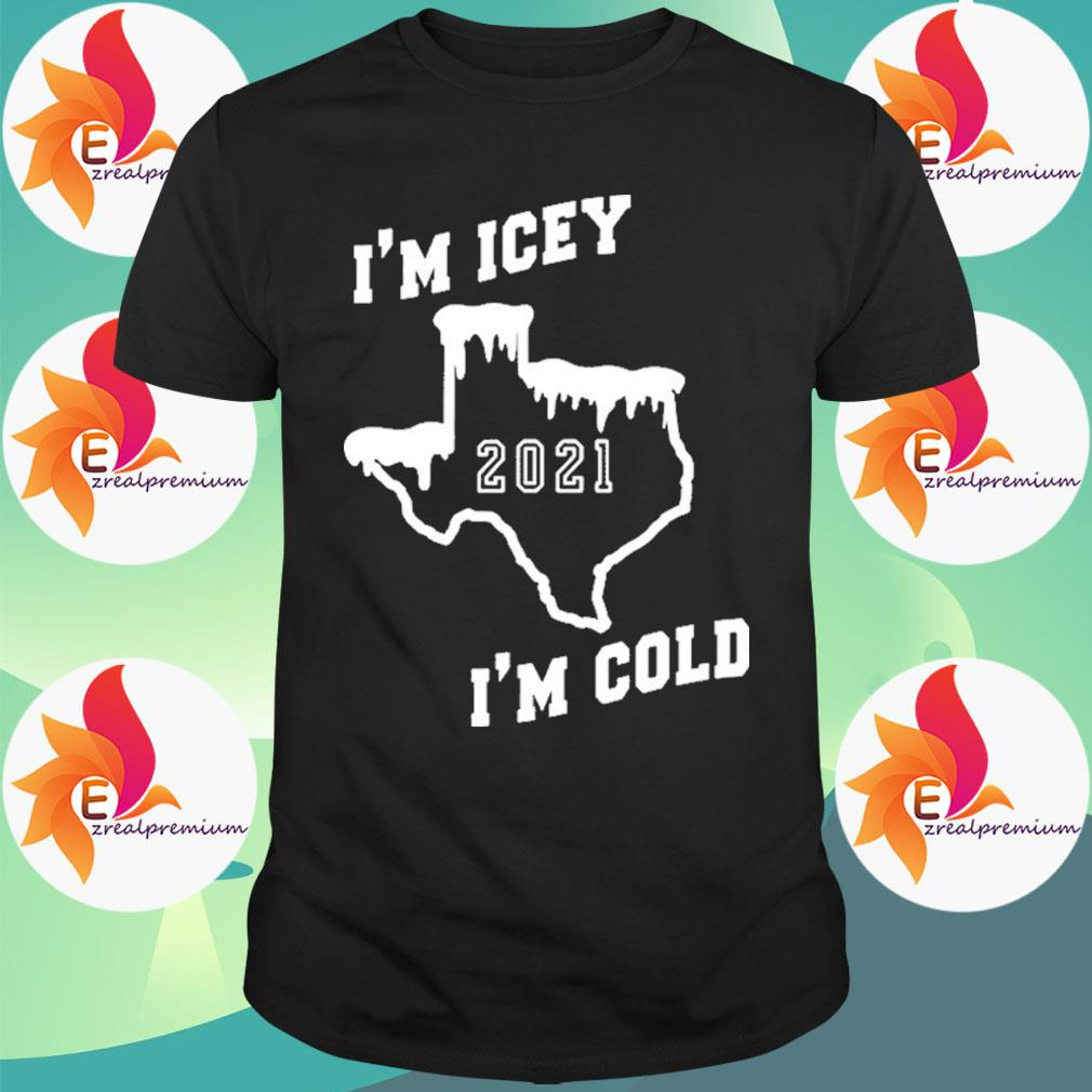 I'm Icey Cold Texas Snow 21 I Survived Texas 2021 Strong shirt