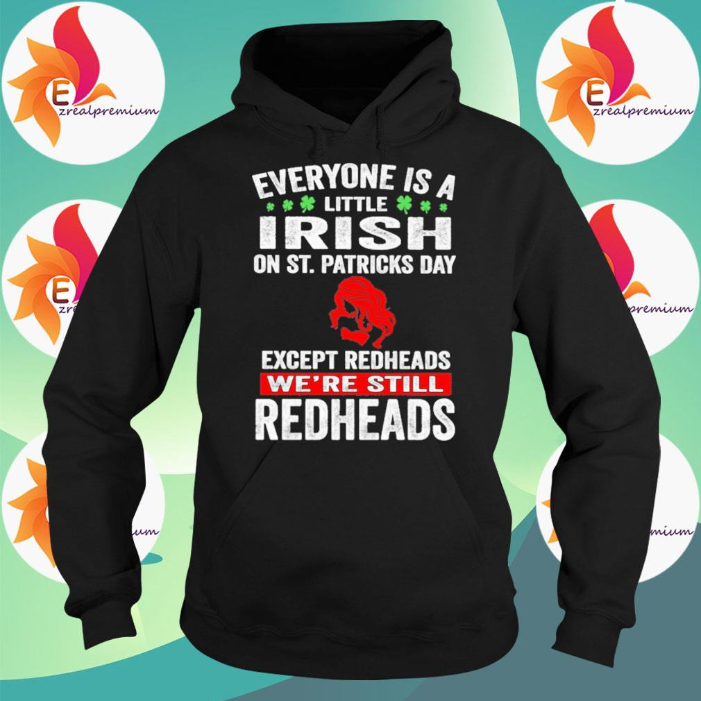 Official Everyone is a little Irish on St. Patrick's Day except redheads we're still Redheads s Hoodie