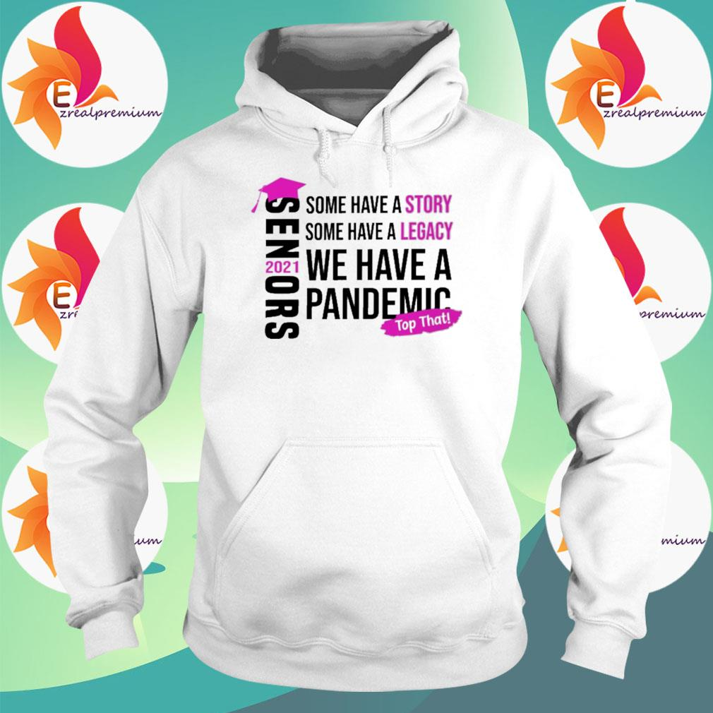 Official Senors some have a Story some have a Legacy we have a Pandemic top that 2021 s Hoodie