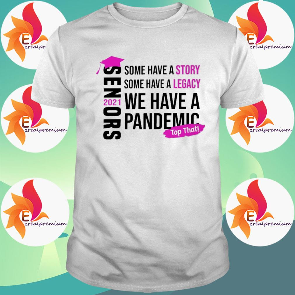 Official Senors some have a Story some have a Legacy we have a Pandemic top that 2021 shirt