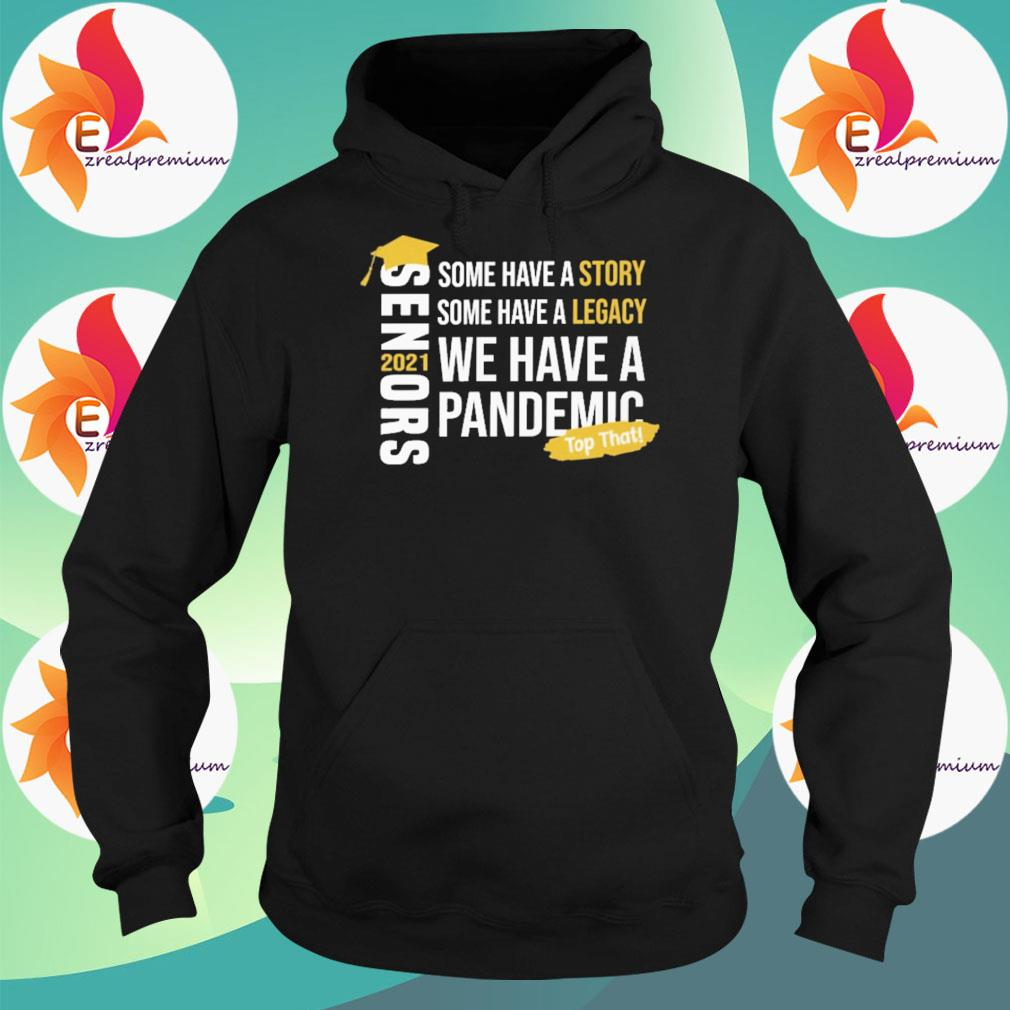 Senors some have a Story some have a Legacy we have a Pandemic top that 2021 s Hoodie
