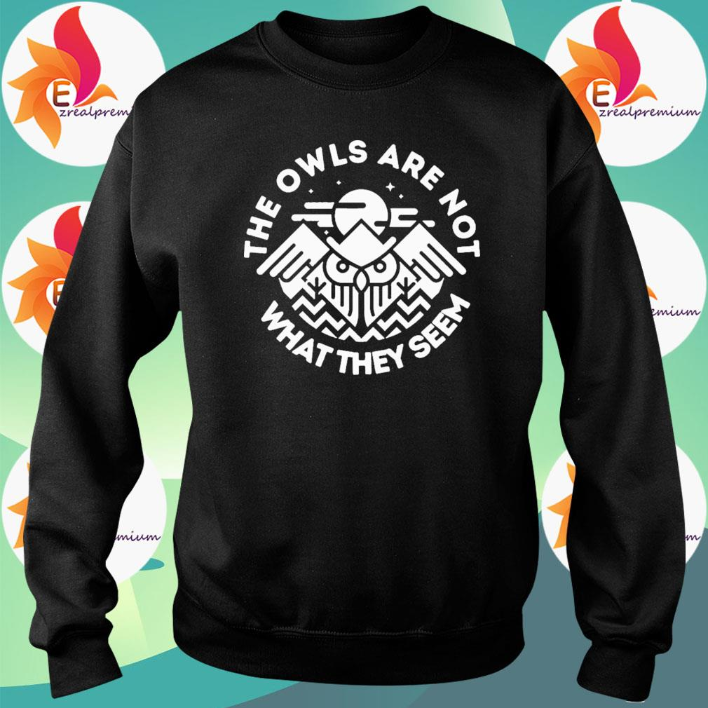 The Owls Are Not What They Seem Shirt Sweatshirt