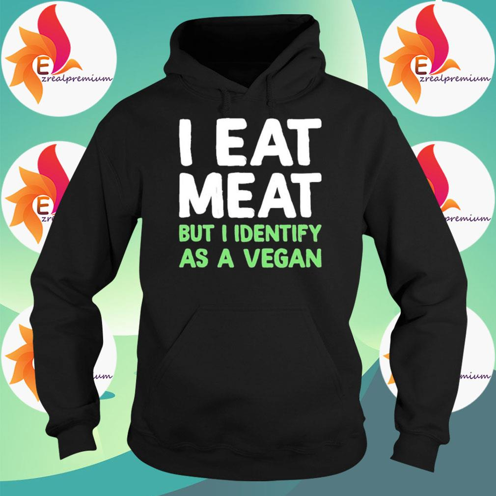I eat meat but i identify as a vegan t-s Hoodie