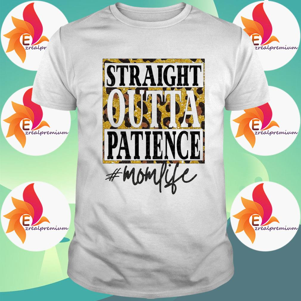 Official Straight Outta Patience Mom life Leopard 2021 shirt