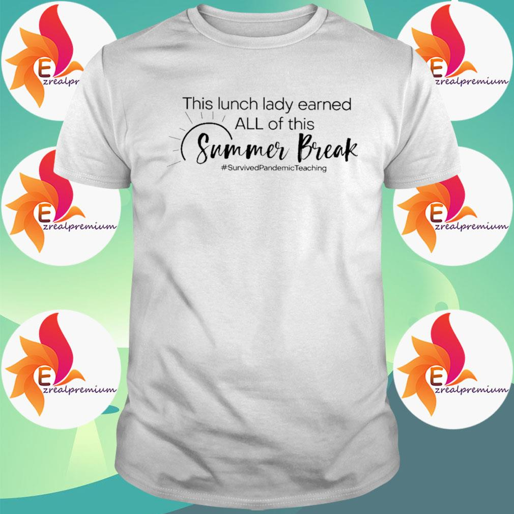 This Lunch Lady earned all of this Summer Break #Survived Pandemic Teaching shirt