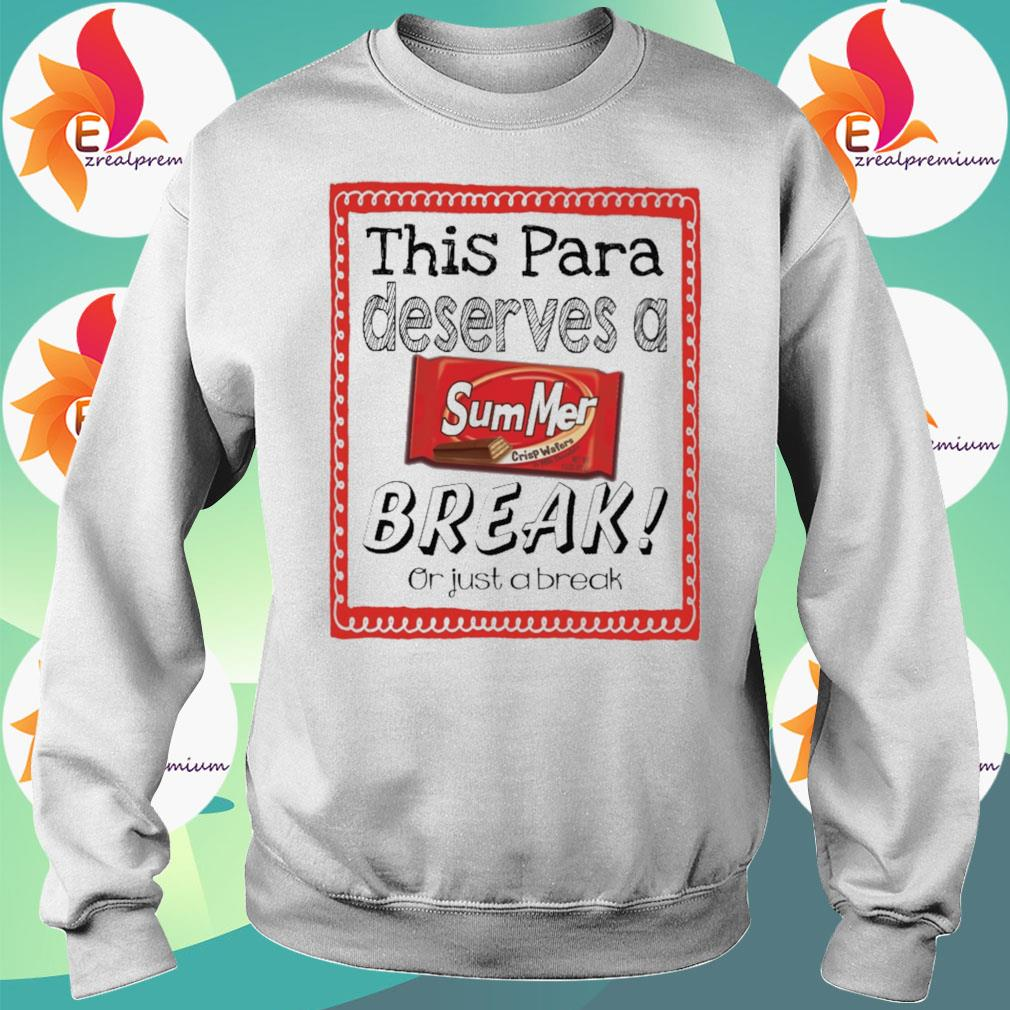 This Para Principal Deserves a Summer Break or just a break s Sweatshirt