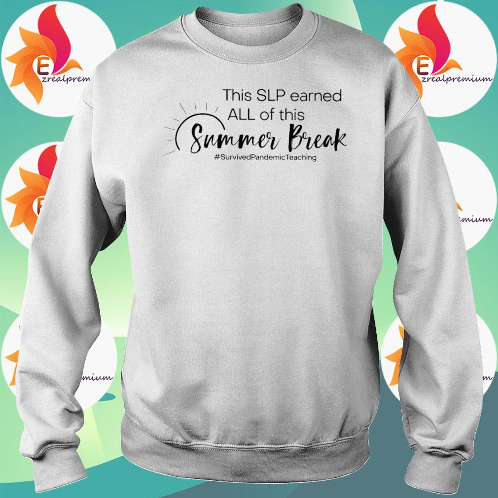 This Slp earned all of this Summer Break #Survived Pandemic Teaching s Sweatshirt