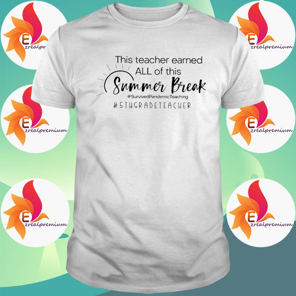 This Teacher earned all of this Summer Break #Survived Pandemic Teaching #5th Grade Teacher shirt