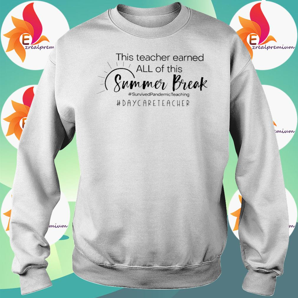 This Teacher earned all of this Summer Break #Survived Pandemic Teaching #Daycare Teacher s Sweatshirt