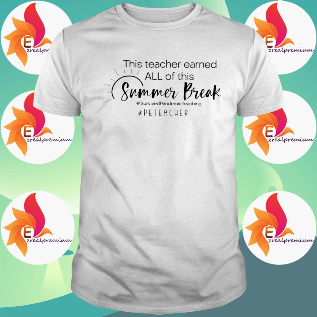 This Teacher earned all of this Summer Break #Survived Pandemic Teaching #Pe Teacher shirt