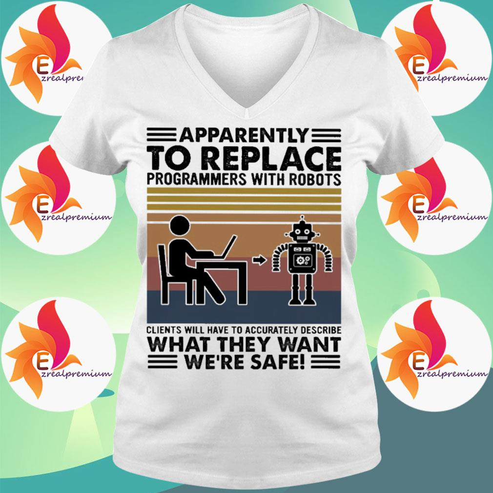 Apparently to replace programmers with robots clients will have to accurately describe what they want we're safe vintage s Ladytee