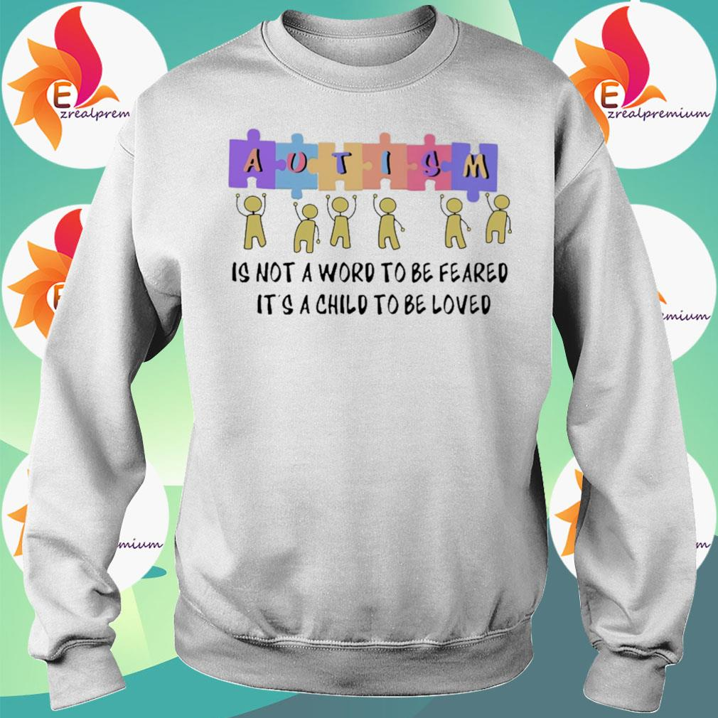 Autism is not a word to be feared it's a child to be loved s Sweatshirt