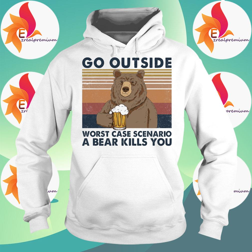 Bear drinking beer outside worst case scenario a bear kills You Vintage s Hoodie
