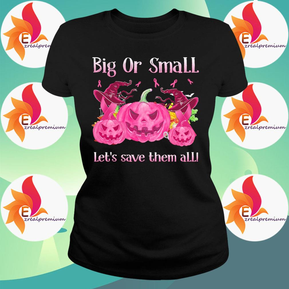 Big or small lets save them all pink Halloween s Ladytee