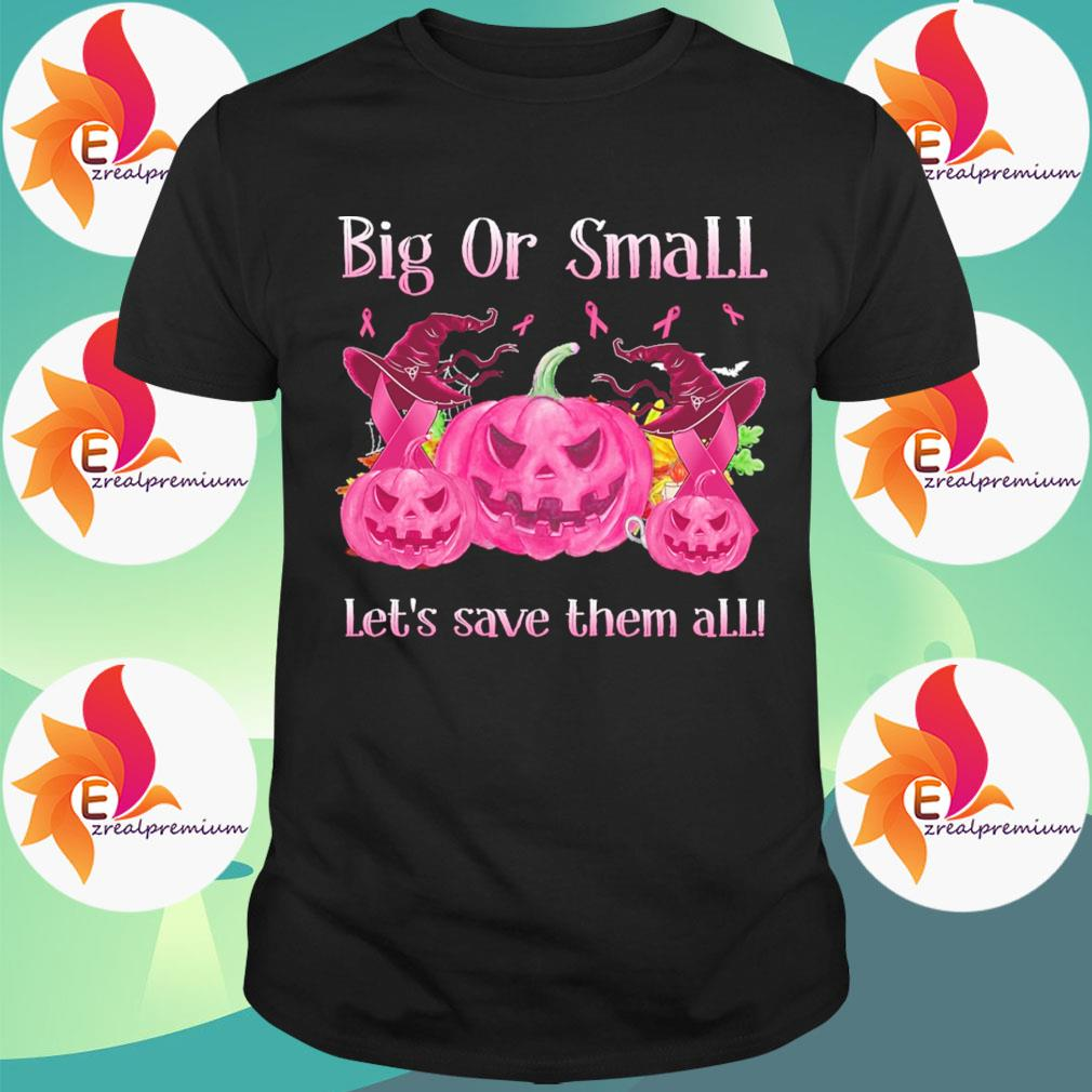 Big or small lets save them all pink Halloween shirt