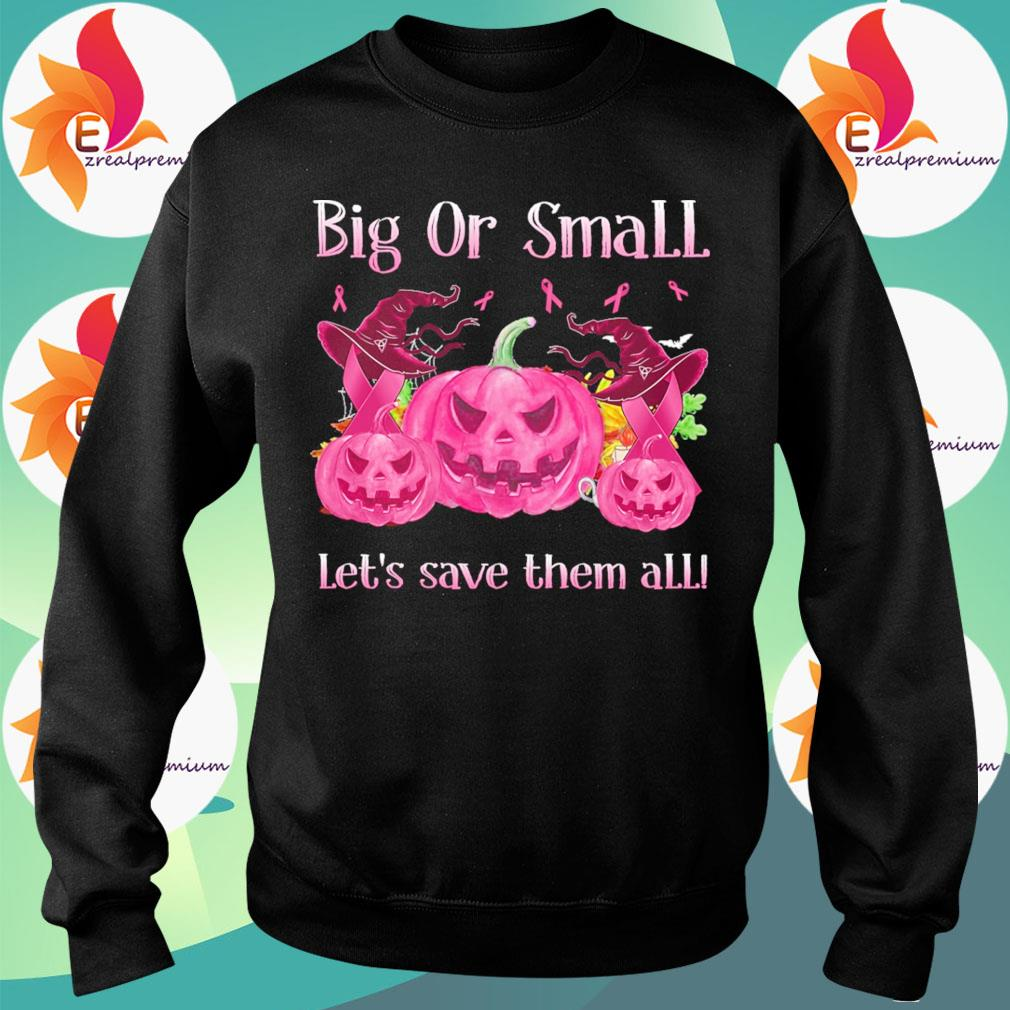Big or small lets save them all pink Halloween s Sweatshirt