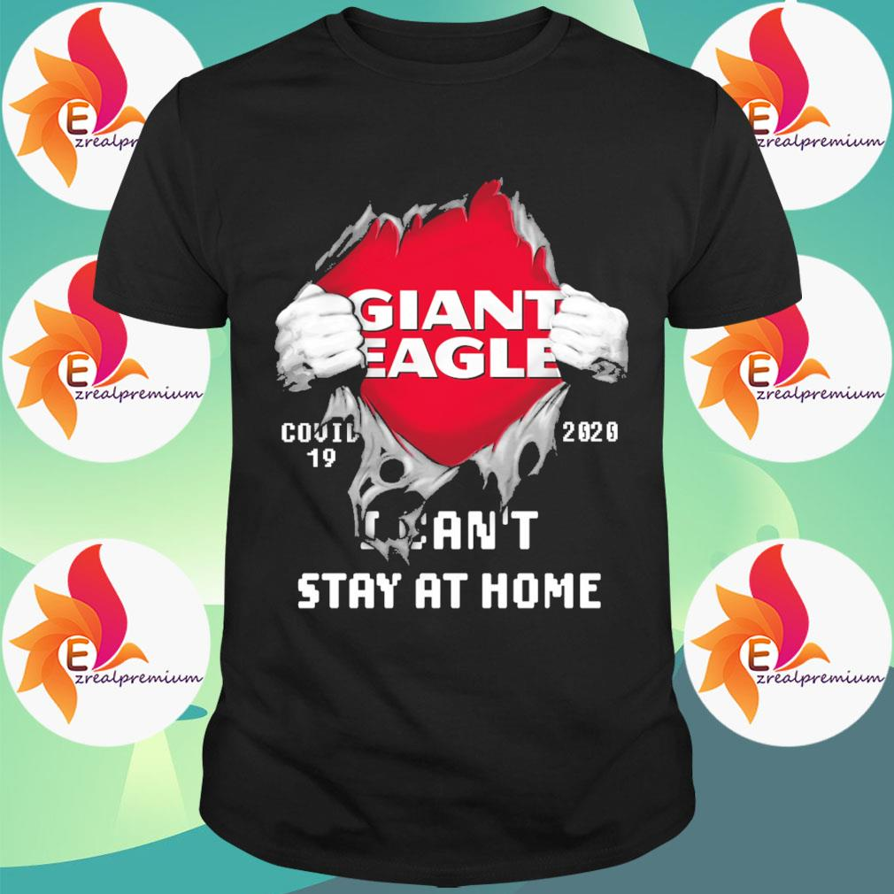 Blood inside Giant Eagle Covid 19 2020 I can't stay at home shirt