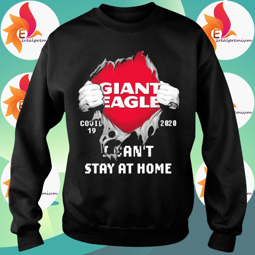 Blood inside Giant Eagle Covid 19 2020 I can't stay at home s Sweatshirt