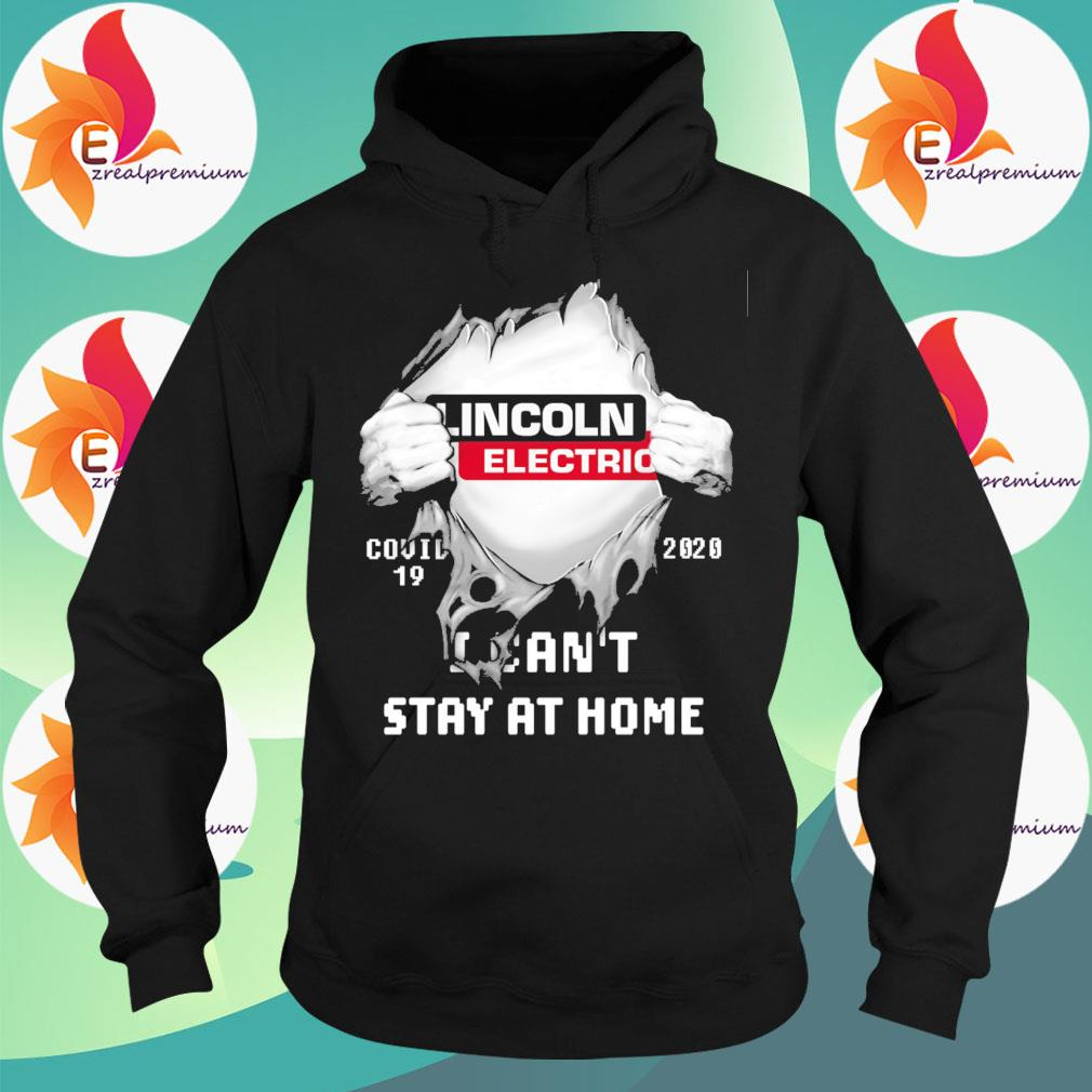 Blood inside Me Lincoln Electric Covid 19 2020 I can't stay at home s Hoodie