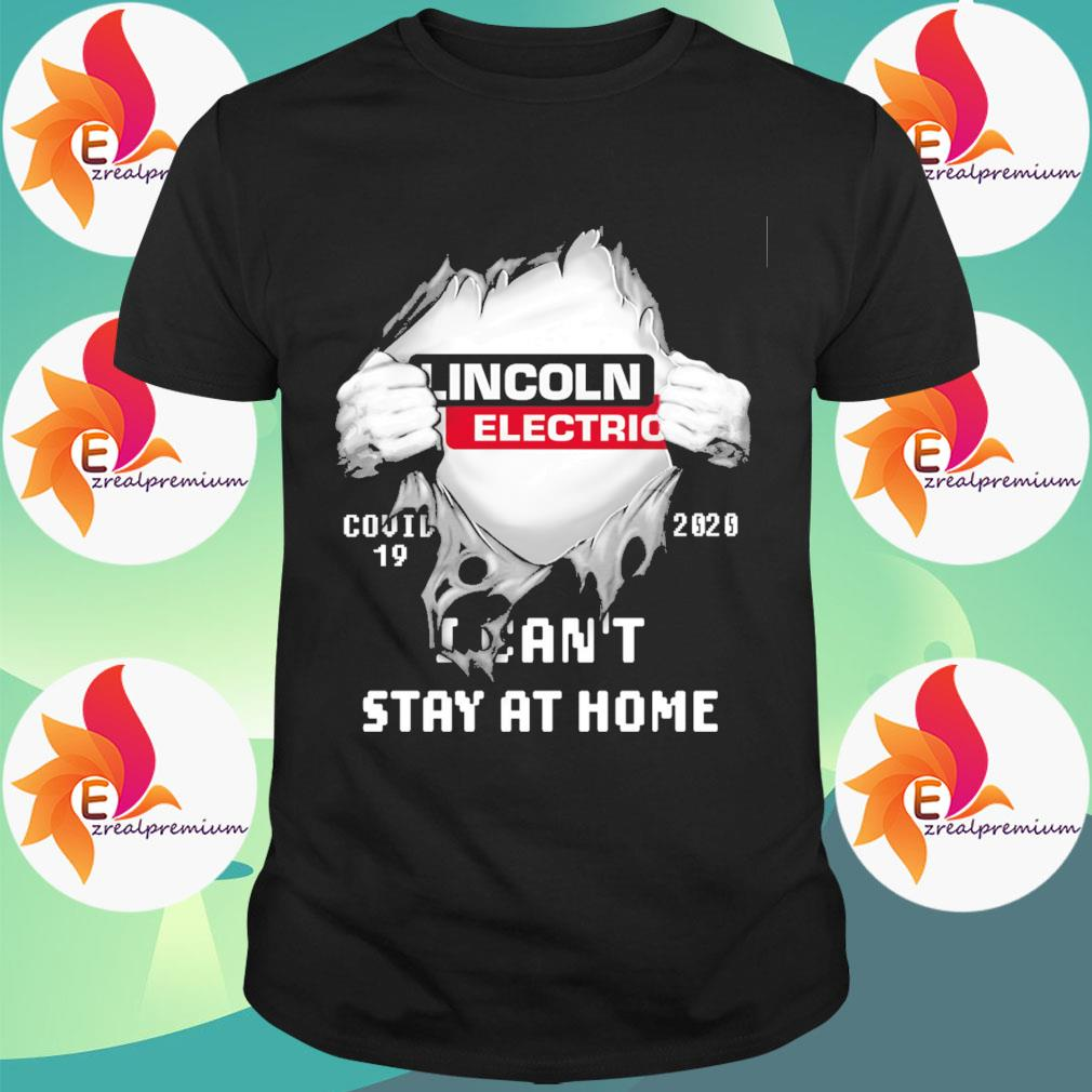 Blood inside Me Lincoln Electric Covid 19 2020 I can't stay at home shirt