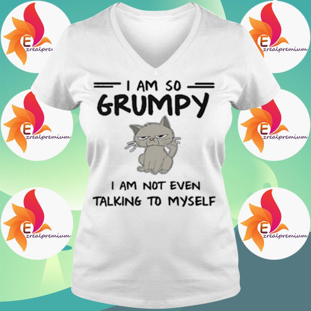 Cat I am so Grumpy I am not even talking to Myself s Ladytee