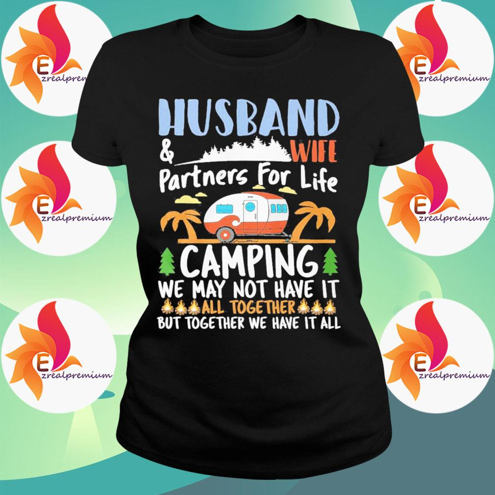 Husband and wife partners for life Camping we may not have it all together but together We have it all s Ladytee