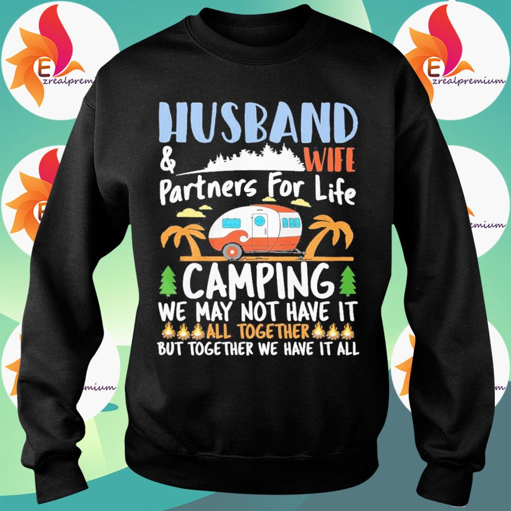 Husband and wife partners for life Camping we may not have it all together but together We have it all s Sweatshirt