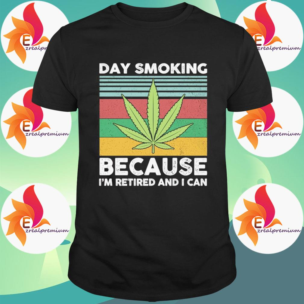 Cannabis Leaves Day smoking because I'm retired and I can vintage shirt