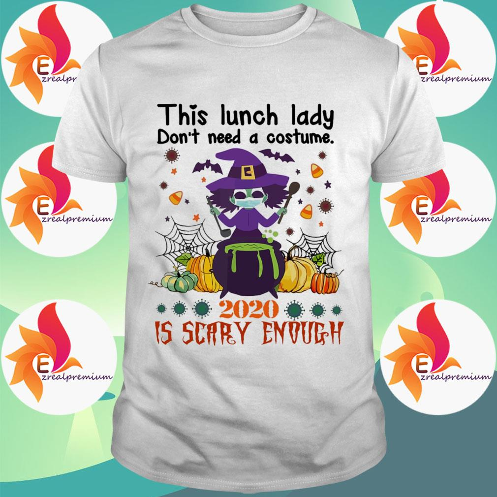 Witch Face Mask This Lunch lady don't need a costume 2020 is Scary enough Halloween shirt