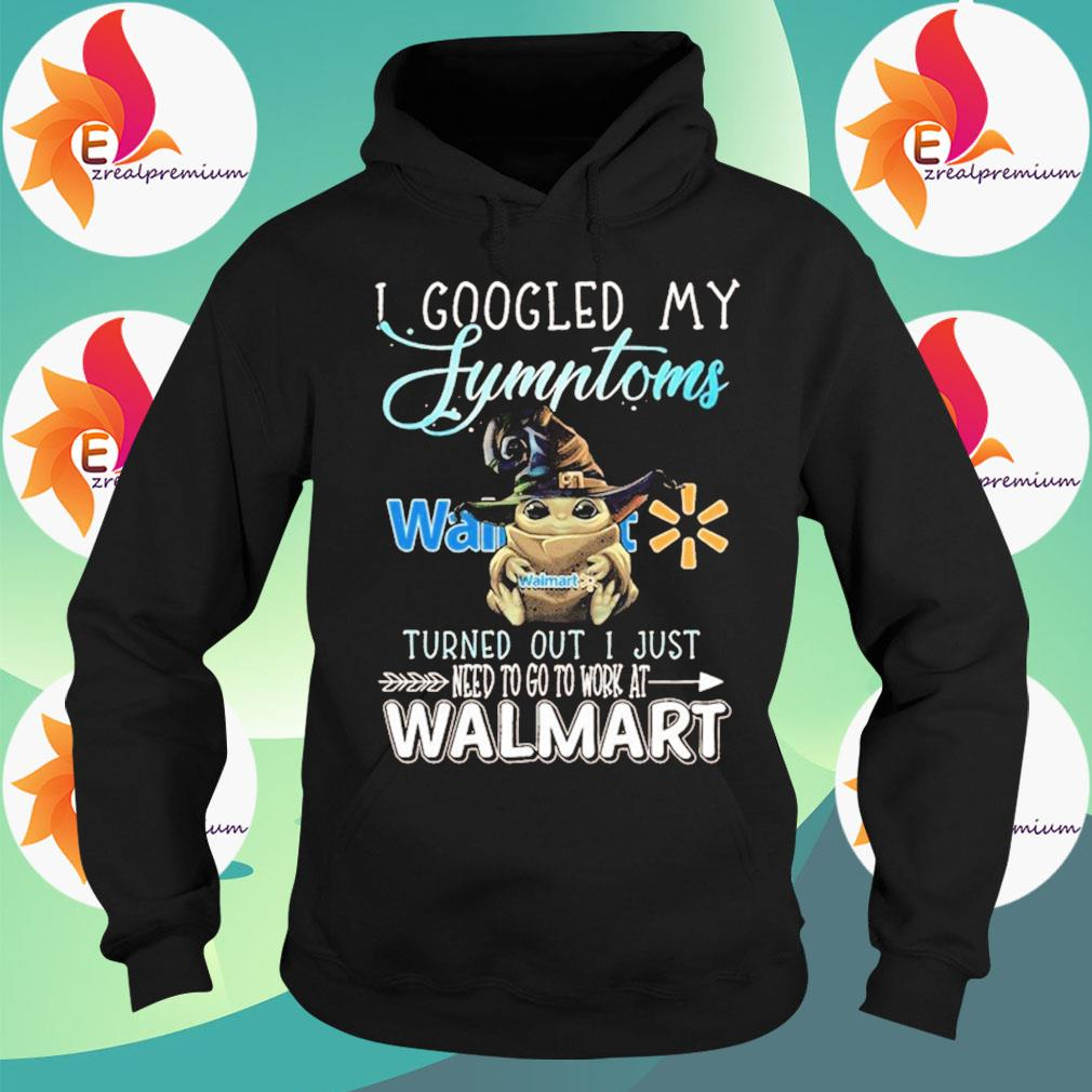 Baby Yoda Witch hug Walmart I googled My Symptoms turns out I just need to go to work at Halloween s Hoodie