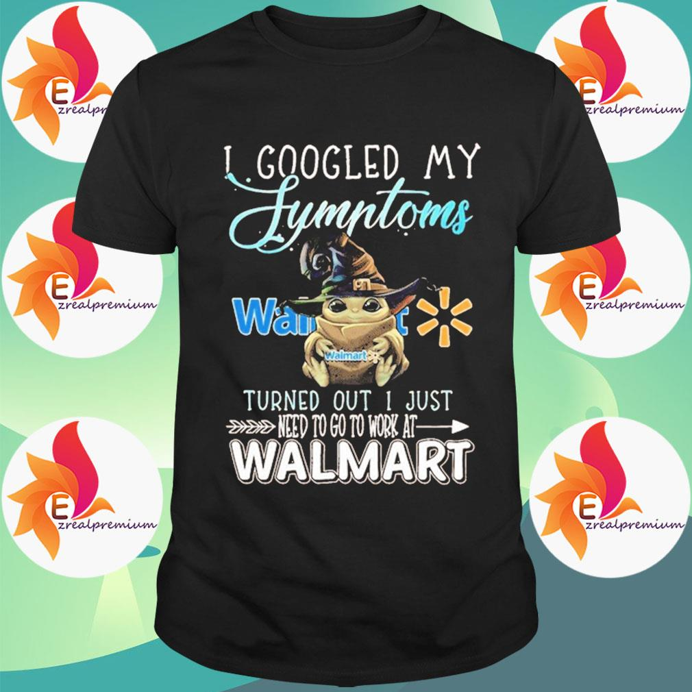 Baby Yoda Witch hug Walmart I googled My Symptoms turns out I just need to go to work at Halloween shirt