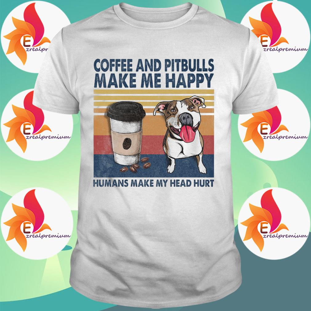 Coffee and Pit Bulls make me happy humans make my head hurt vintage shirt