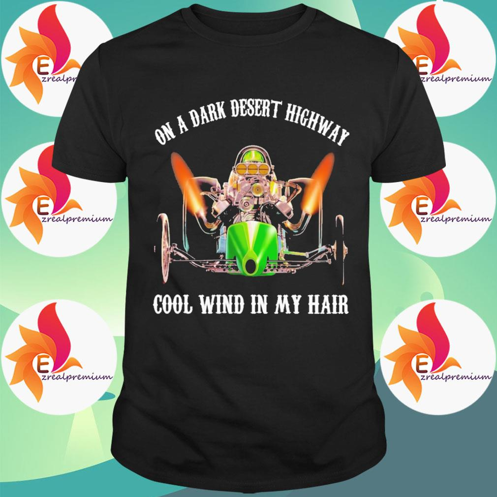 Dragster Posters On a dark desert highway cool wind in my hair shirt