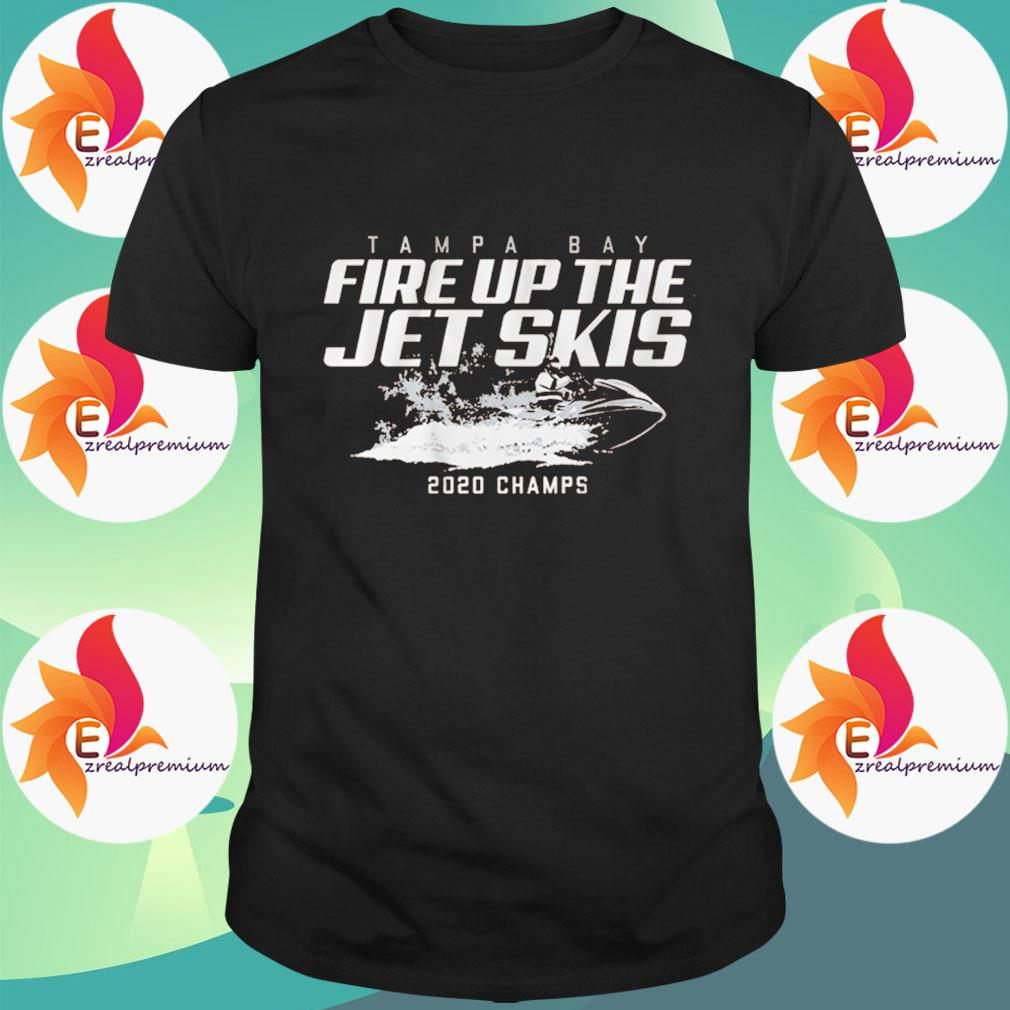 Fire up the jet skis 2020 chams shirt