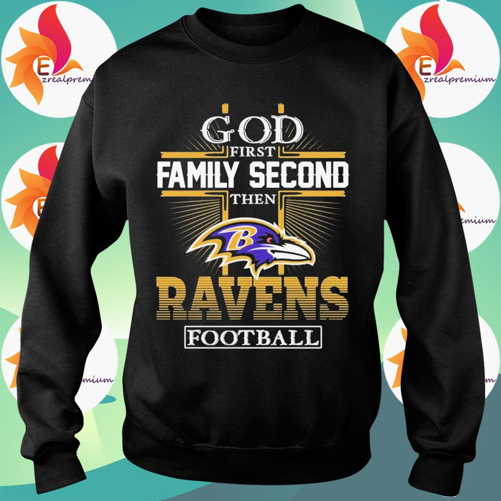 God first Family Second then Baltimore Ravens football s Sweatshirt