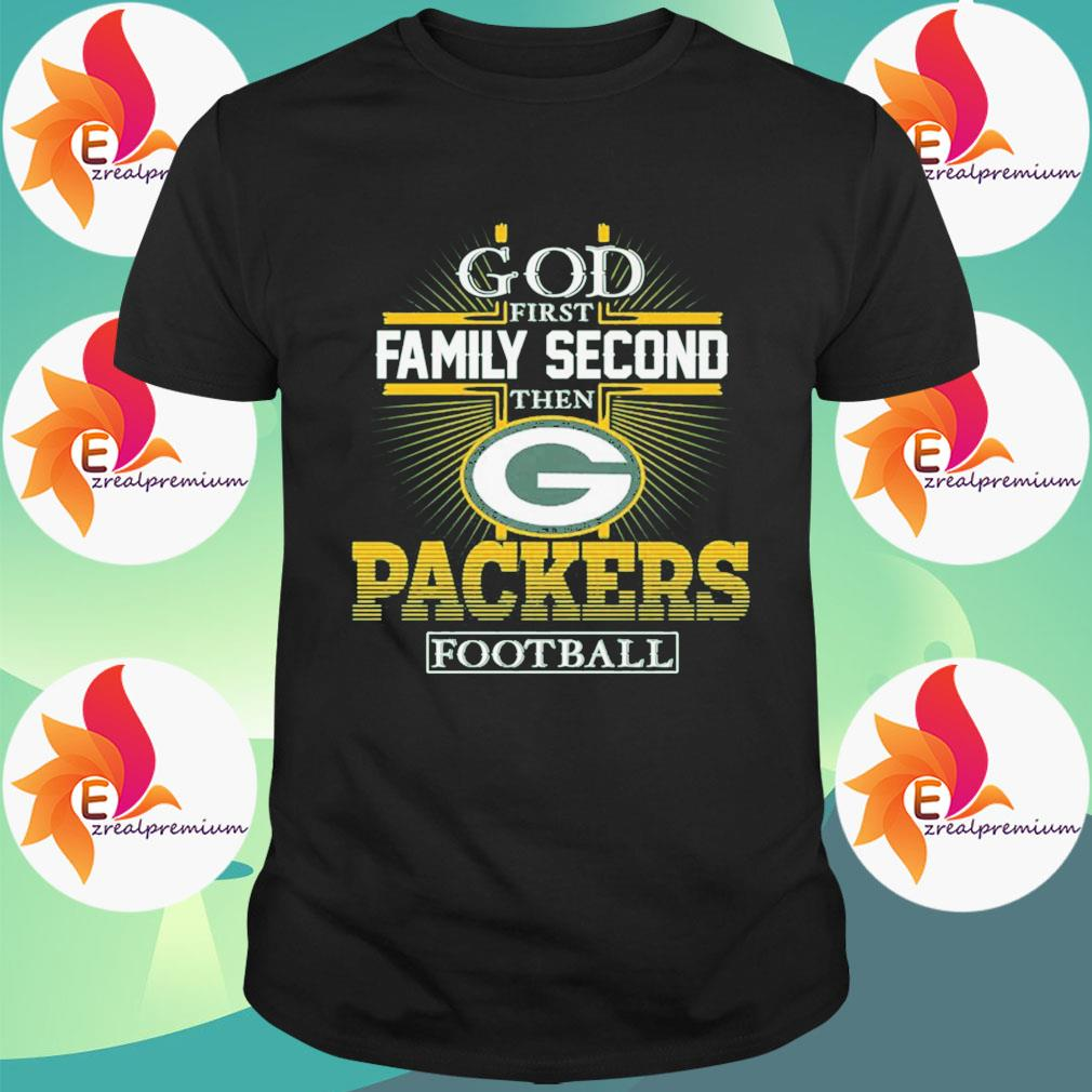 God first Family Second then Green Bay Packers football shirt