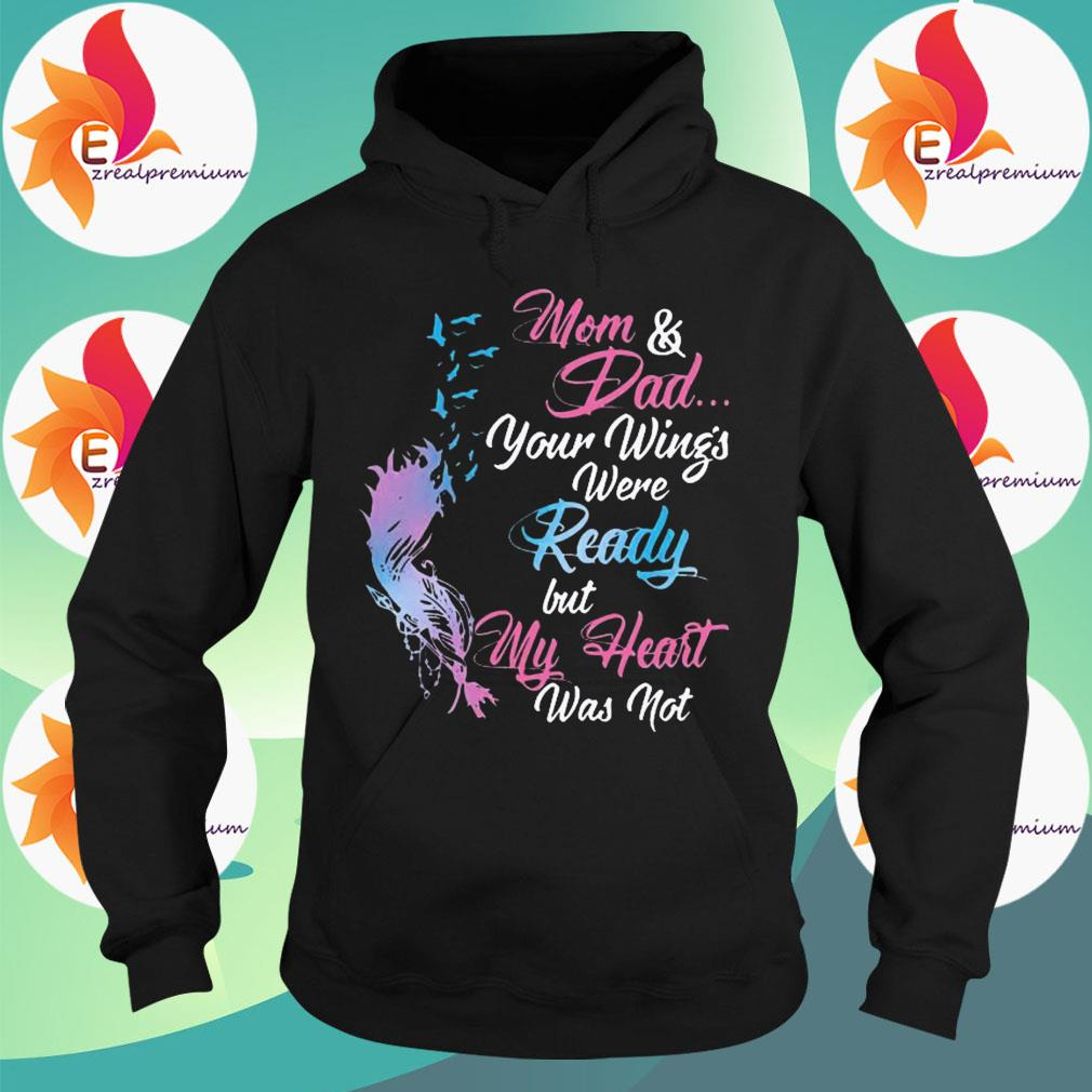 Mom And Dad Your Wing's Were Ready But My Heart Was Not Shirt Hoodie