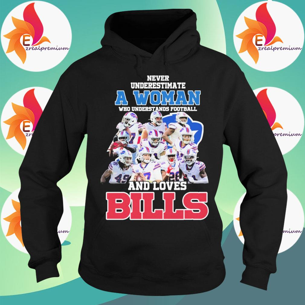 Never underestimate a Woman who understands football and loves Buffalo Bills s Hoodie