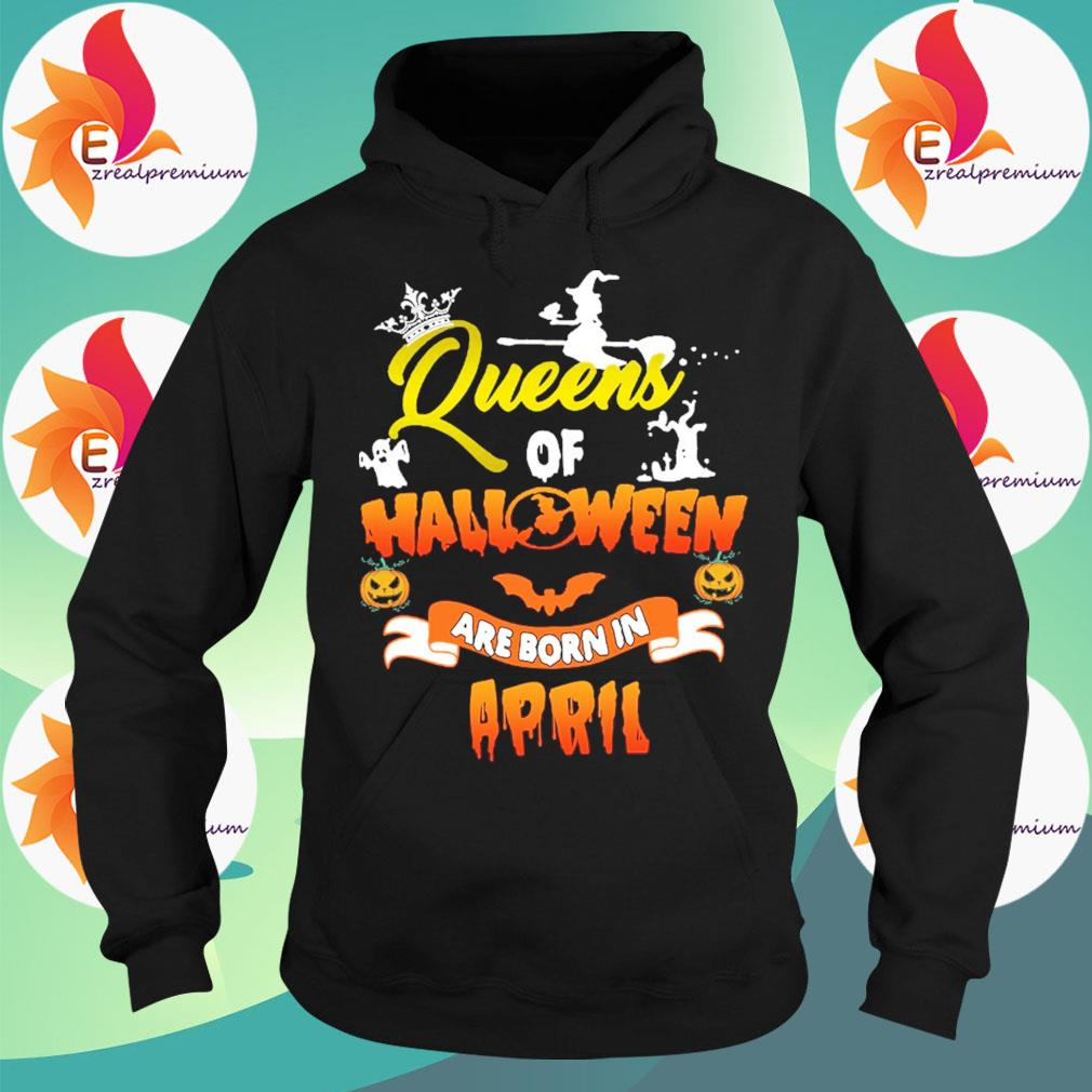 Queens of Halloween are born in April s Hoodie