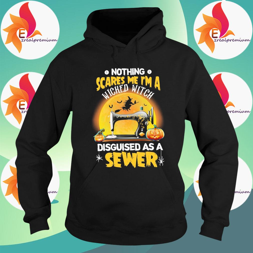 Sewing nothing scares me I'm a Wicked Witch disguised as a Sewer Halloween s Hoodie