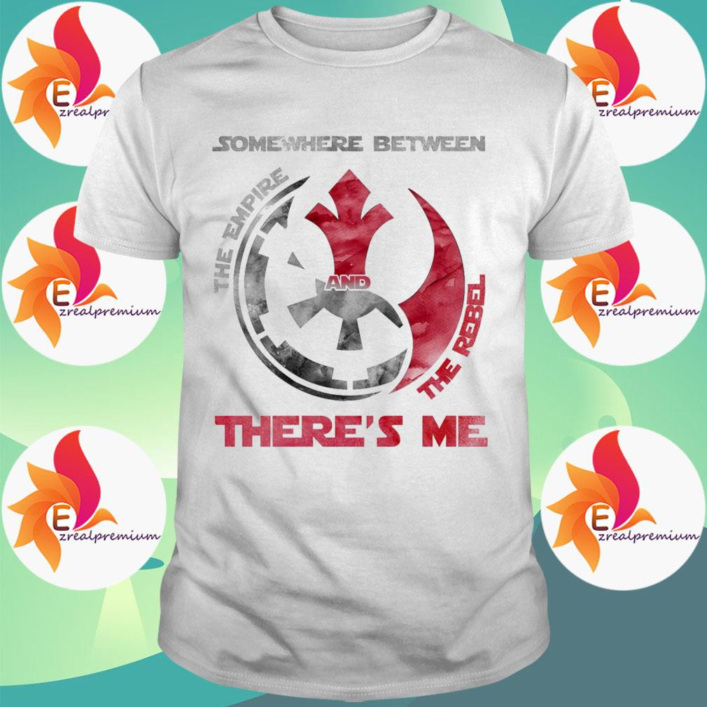 Star Wars somewhere between the empire and the rebel there's me shirt