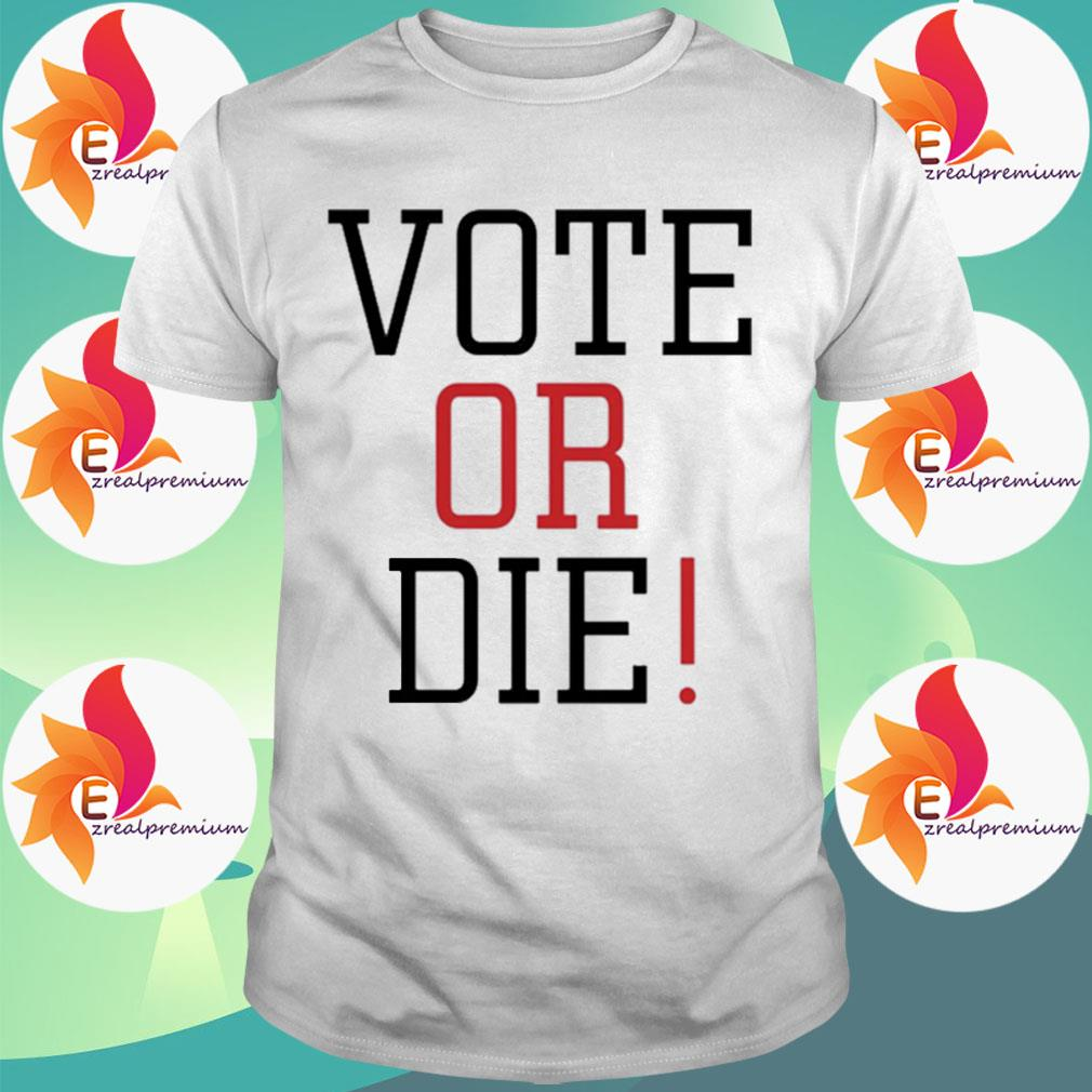 Vote Or Die shirt