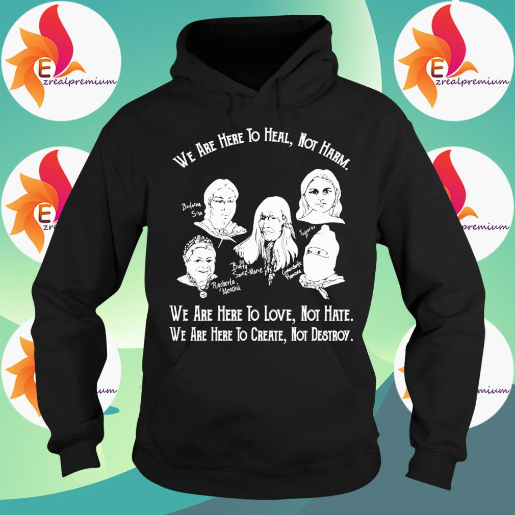 We are here to heal not Harm we are here to love hot hate we are here to Create not Destroy s Hoodie