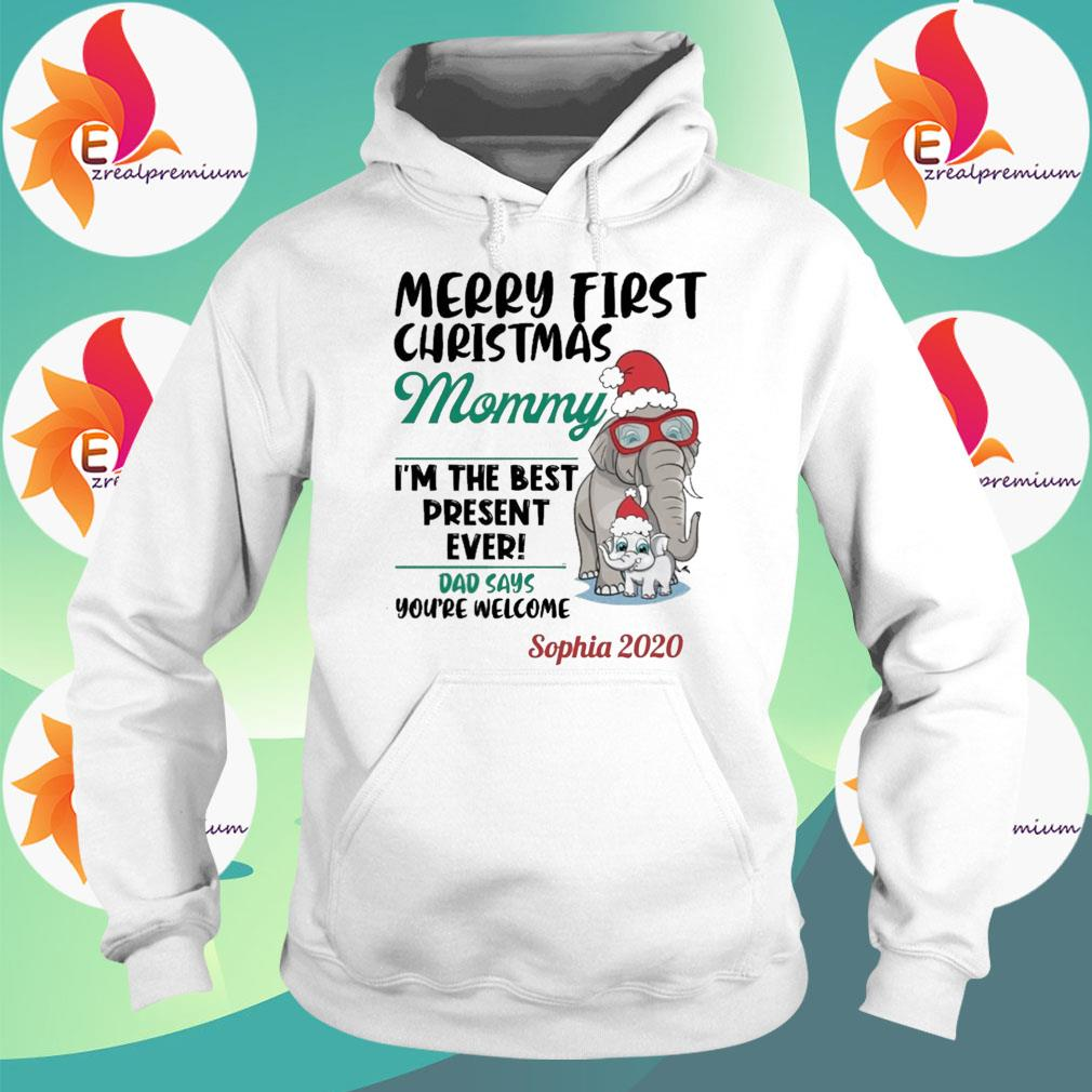 Elephant Merry first Christmas Mommy I'm the best present ever Dad says you're welcome Sophia 2020 s Hoodie