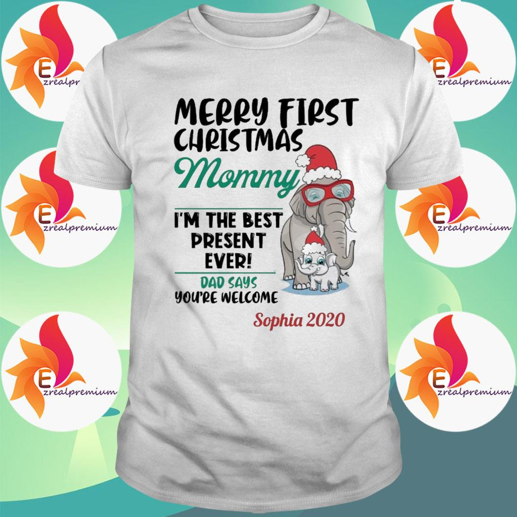 Elephant Merry first Christmas Mommy I'm the best present ever Dad says you're welcome Sophia 2020 shirt