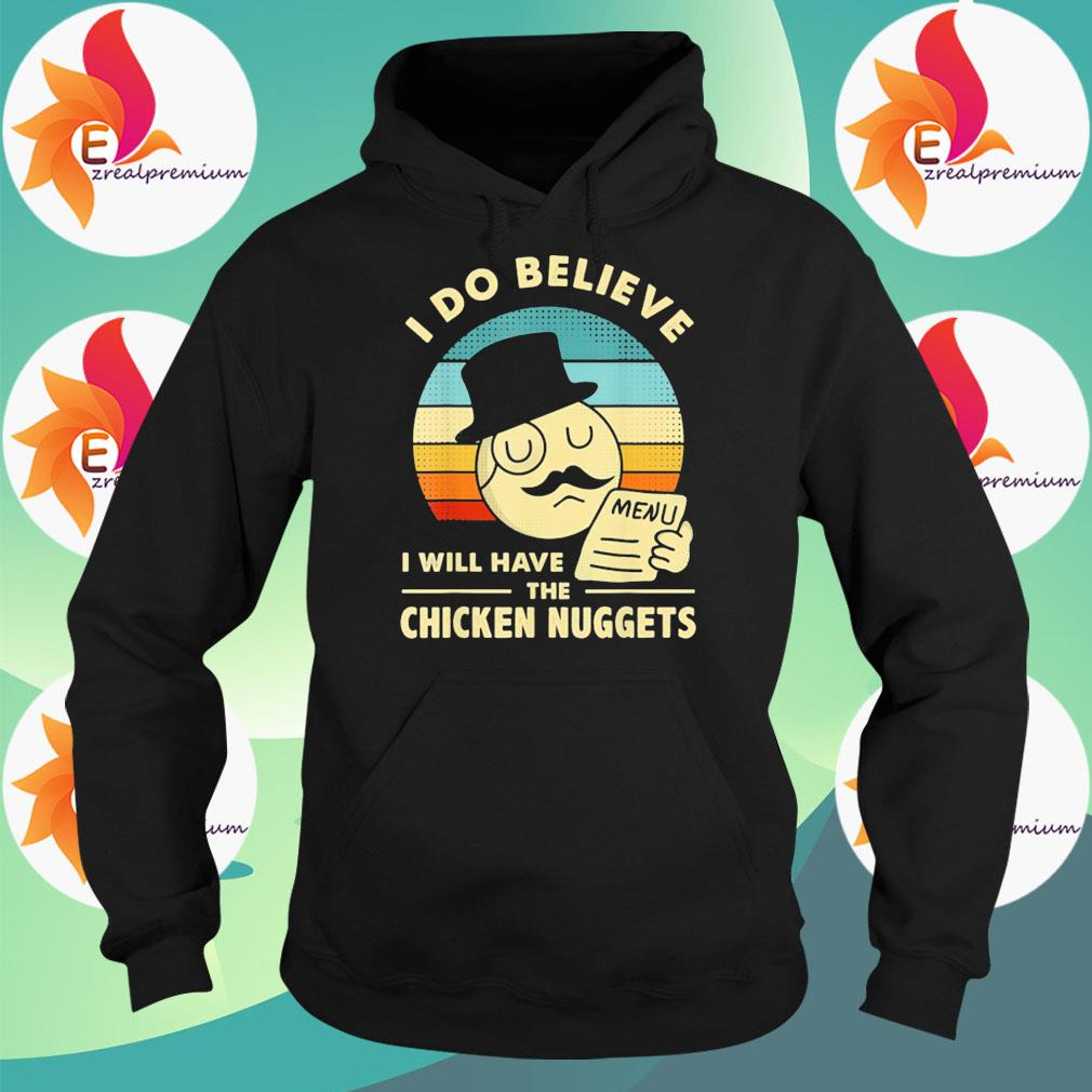 I Do Believe I Will Have The Chicken Nuggets s Hoodie