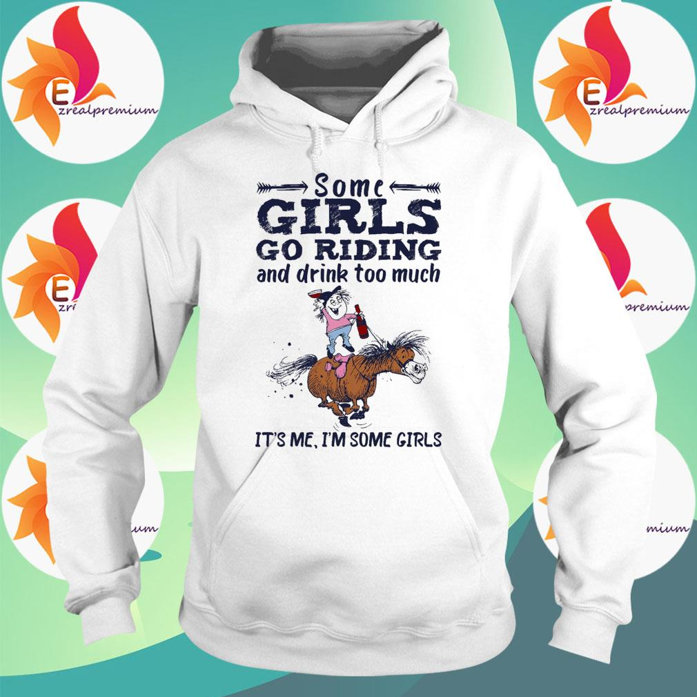 Official Some Girls go riding and drink too much It's me I'm some Girls s Hoodie