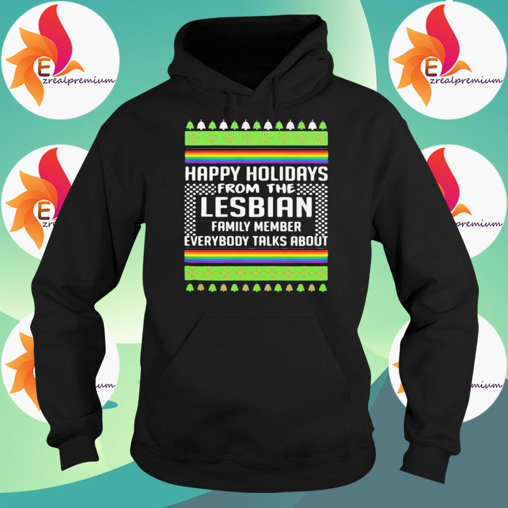 Ugly Christmas happy Holidays from the Lesbian family member everybody talks about s Hoodie